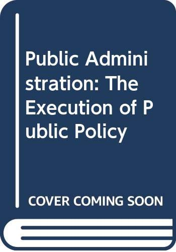 9780397472727: Public administration: the execution of public policy (The Lippincott series in American government)