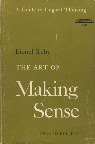 The Art of Making Sense: A Guide to Logical Thinking: Lionel Ruby, Robert E. Yarber