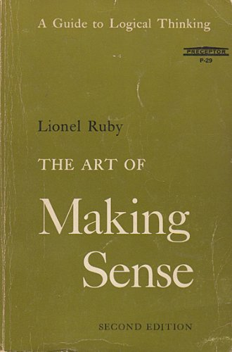 The Art of Making Sense: A Guide: Ruby, Lionel; Yarber,