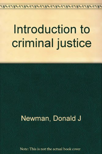 Introduction to criminal justice: Donald J Newman