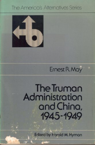 The Truman Administration and China, 1945-1949: May, Ernest R.