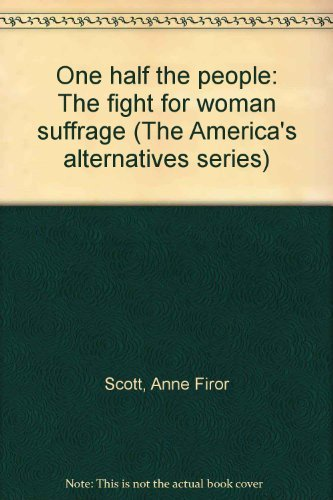 9780397473335: One half the people: The fight for woman suffrage (The America's alternatives series)