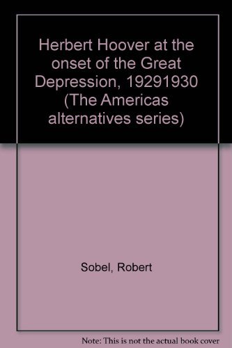 9780397473342: Herbert Hoover at the onset of the Great Depression, 1929-1930 (The America's alternatives series)