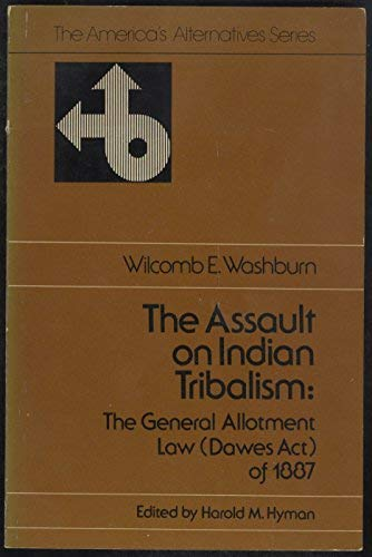 9780397473373: The assault on Indian tribalism: The General allotment law (Dawes act) of 1887 (The America's alternatives series)