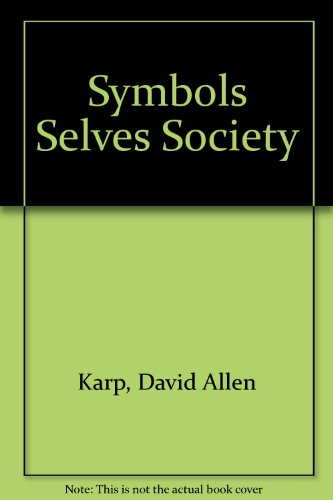 Symbols, Selves and Society: Understanding Interaction: Karp, David A. and William C. Yoels