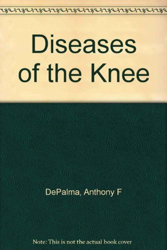 Diseases of the Knee: DePalma, Anthony F.