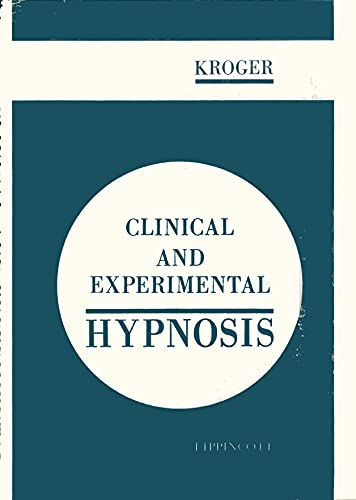 Clinical and Experimental Hypnosis in Medicine, Dentistry and Psychology: Kroger, William S.