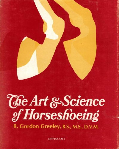 THE ART & SCIENCE OF HORSESHOEING: Greeley, R. Gordon