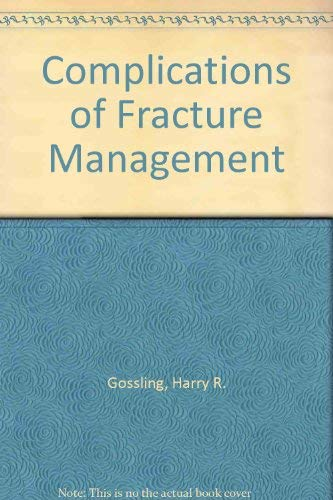 Complications of Fracture Management: Harry R. Gossling,