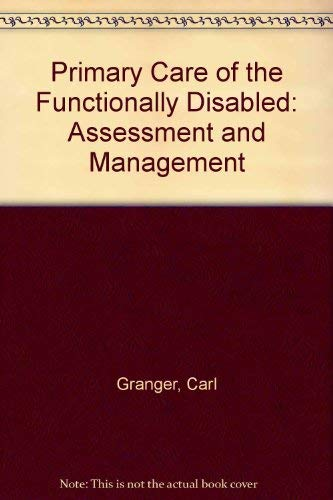 Primary Care of the Functionally Disabled: Assessment and Management: Granger, Carl V.