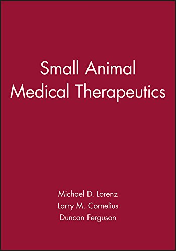 Small Animal Medical Therapeutics: Michael D. Lorenz; Larry M. Cornelius; Duncan Ferguson