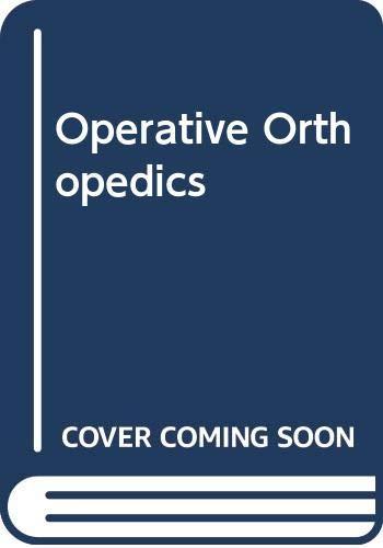 9780397510757: Operative Orthopedics