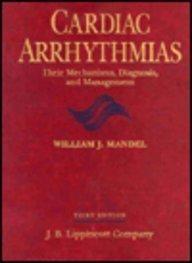 9780397511853: Cardiac Arrhythmias: Their Mechanisms, Diagnosis, and Management