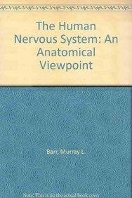 Human Nervous System: An Anatomical Viewpoint: Murray L. Barr,