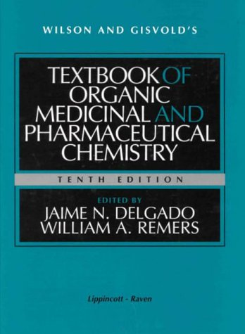 Wilson and Gisvold's Textbook of Organic Medicinal and Pharmaceutical Chemistry: Editor-Jaime ...