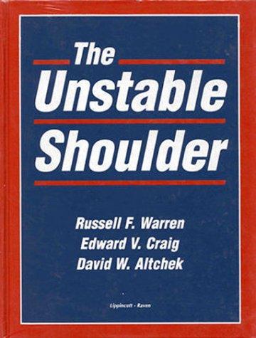 The Unstable Shoulder: Warren, Russell F.; Craig, Edward V.; Altchek, David., eds.