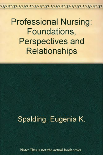 Professional Nursing: Foundations, Perspectives and Relationships: Eugenia K. Spalding, Lucille E. ...