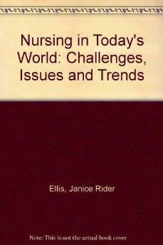 Nursing in Today's World: Challenges, Issues and Trends: Janice Rider Ellis