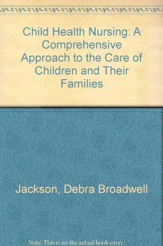 9780397547258: Child Health Nursing: A Comprehensive Approach to the Care of Children and Their Families