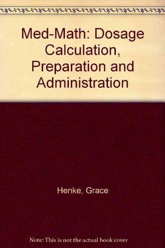 9780397547920: Med-Math: Dosage Calculation, Preparation and Administration