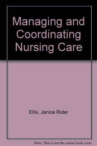 9780397547982: Managing and Coordinating Nursing Care