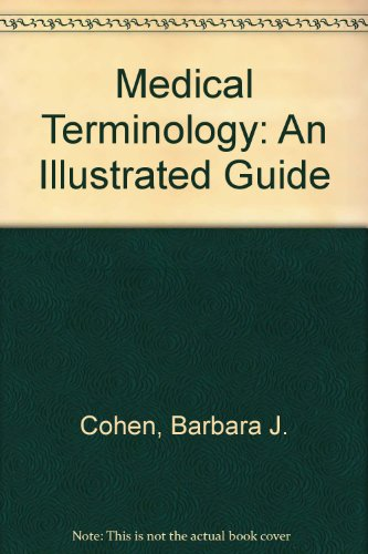 Medical Terminology: An Illustrated Guide: Cohen, Barbara Janson