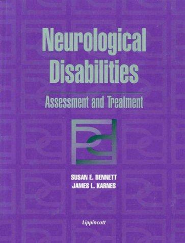 Neurological Disabilities: Assessment and Treatment: Susan E Bennett,