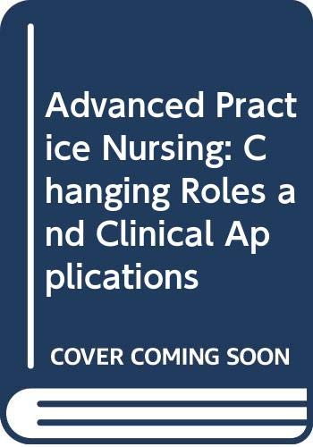 Advanced Practice Nursing: Changing Roles and Clinical: Hickey PhD RN
