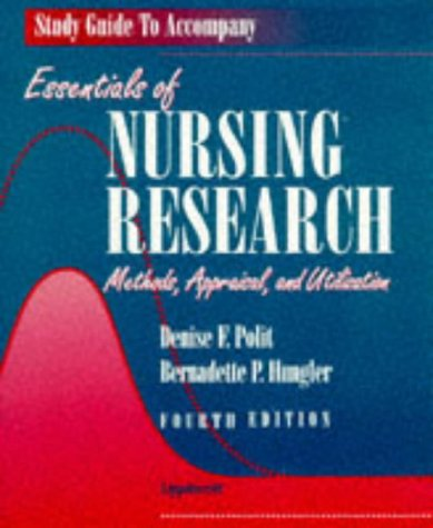 Study Guide to Accompany Essentials of Nursing Research: Methods, Appraisal & Utilization (0397553692) by Denise F. Polit
