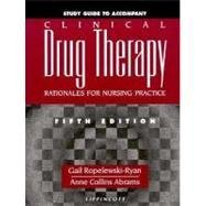 Study Guide to Accompany Clinical Drug Therapy: Rationales for Nursing Practice: Gail ...