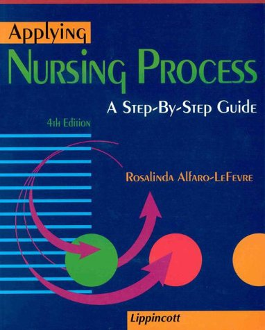 Applying Nursing Process: A Step-By-Step Guide: Alfaro-Lefevre, Rosalinda