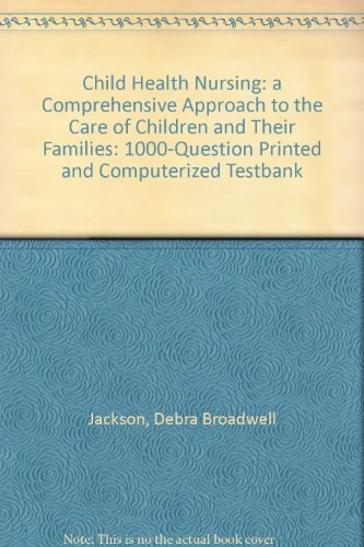 9780397567331: Child Health Nursing: a Comprehensive Approach to the Care of Children and Their Families: 1000-Question Printed and Computerized Testbank