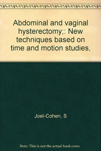 9780397581221: Abdominal and vaginal hysterectomy;: New techniques based on time and motion studies,