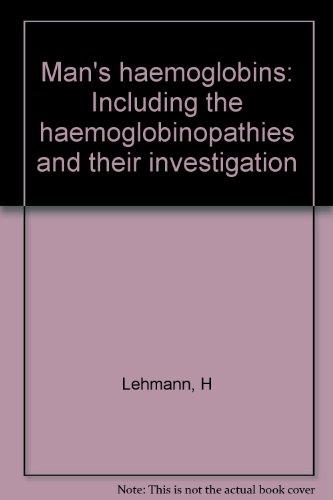 Man's Haemoglobins : Including the Haemoglobinopathies: R. G. Huntsman;