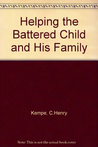 Helping the Battered Child and His Family.: KEMPE, C. Henry, and HELFER, Ray E. (editors).