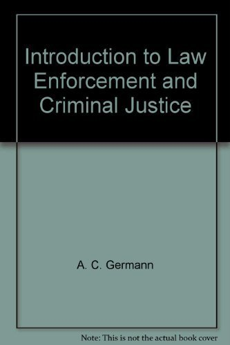 Introduction to Law Enforcement and Criminal Justice: A. C. Germann,