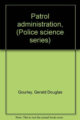 Patrol administration, (Police science series): Gerald Douglas Gourley