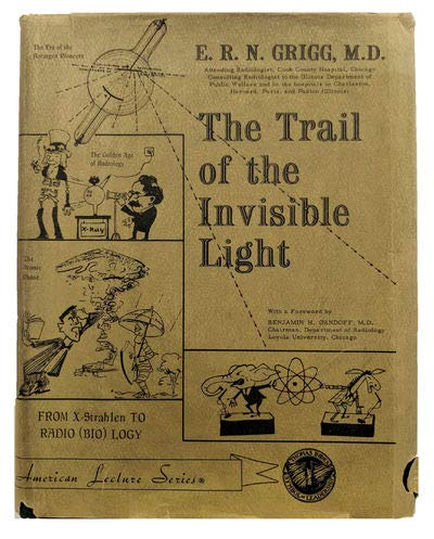 9780398007393: Trail of the Invisible Light from X-Strahlen to Radio(bio)logy