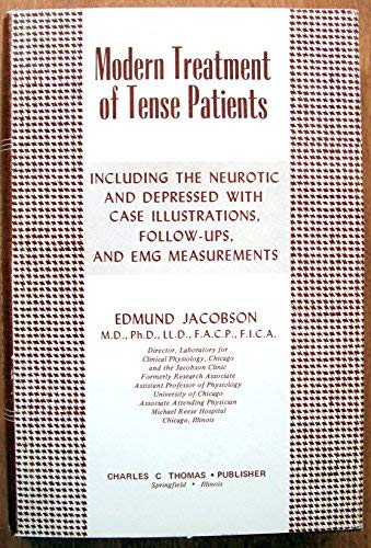 9780398009106: Modern Treatment of Tense Patients : Including the Neurotic and Depressed with Case Illustrations, Follow-Ups, and EMG Measurements