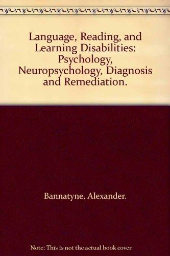 Language, Reading, and Learning Disabilities: Psychology, Neuropsychology,: Alexander. Bannatyne