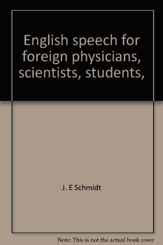 English Speech for Foreign Physicians, Scientists, Students: Schmidt, J.E., MD