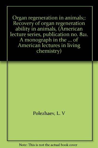 Organ Regeneration in Animals: Recovery of Organ Regeneration Ability in Animals: Polezhaev, L. V.