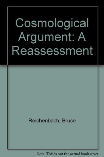 Cosmological Argument: A Reassessment: Reichenbach, Bruce