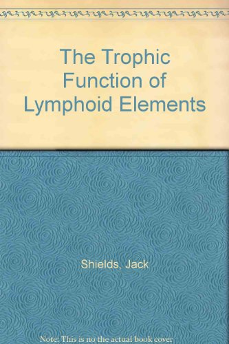 The trophic function of lymphoid elements,: Shields, Jack W