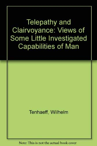 Telepathy and Clairvoyance: Views of Some Little Investigated Capabilities of Man: Tenhaeff, ...