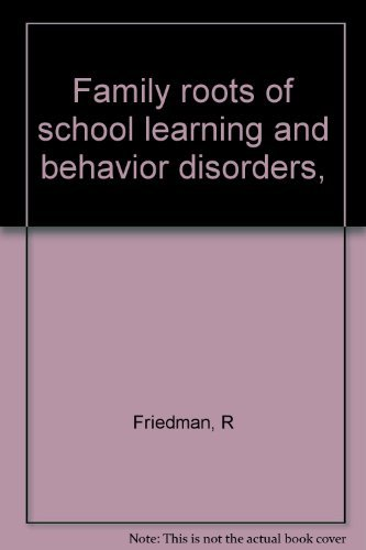 9780398024697: Family roots of school learning and behavior disorders,