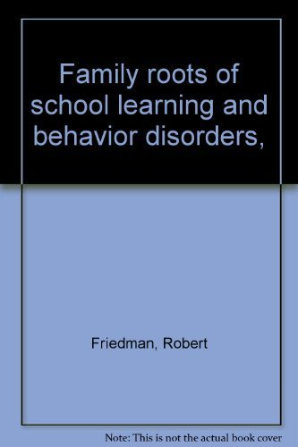 9780398024727: Family roots of school learning and behavior disorders,