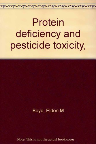 Protein deficiency and pesticide toxicity: Boyd, Eldon M