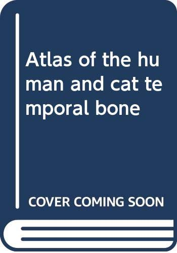 ATLAS OF THE HUMAN AND CAT TEMPORAL BONE: Silverstein, Herbert