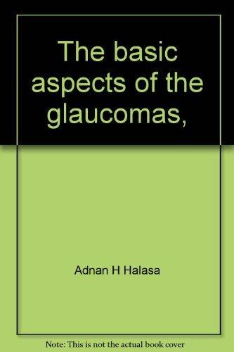 The Basic Aspects of the Glaucomas: Halasa, Adnan H.